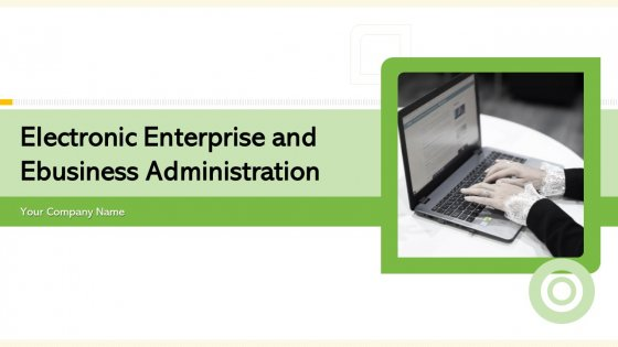 Electronic Enterprise And Ebusiness Administration Ppt PowerPoint Presentation Complete Deck With Slides
