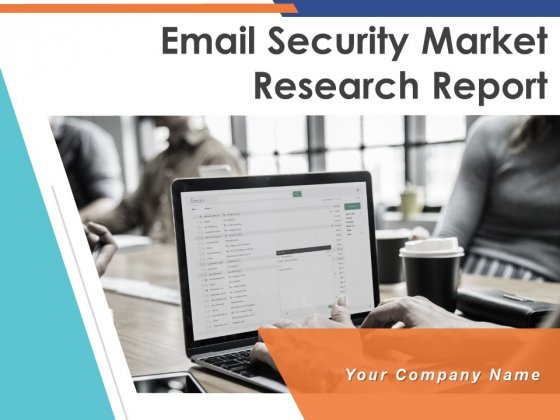 Email Security Market Research Report Ppt PowerPoint Presentation Complete Deck With Slides