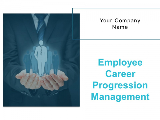 Employee Career Progression Management Ppt PowerPoint Presentation Complete Deck With Slides