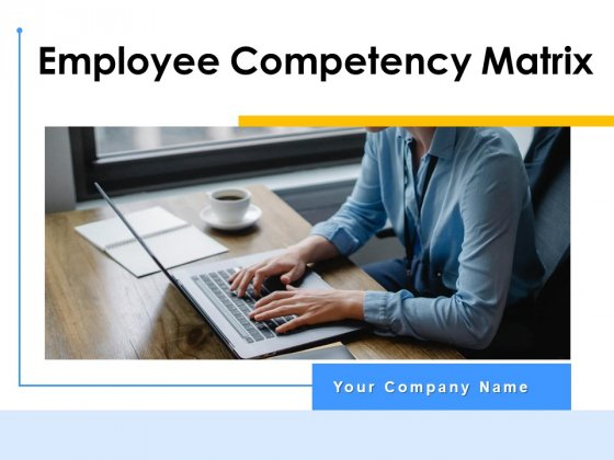 Employee Competency Matrix Ppt PowerPoint Presentation Complete Deck With Slides