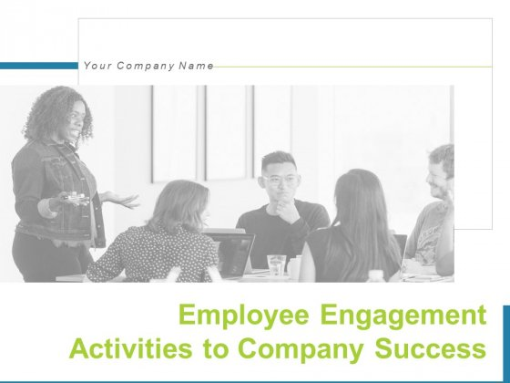Employee Engagement Activities To Company Success Ppt PowerPoint Presentation Complete Deck With Slides