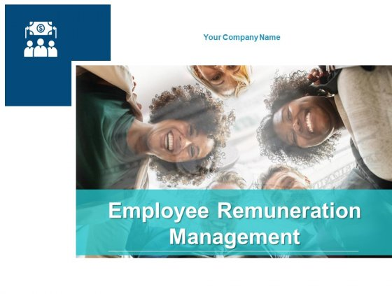 Employee Remuneration Management Ppt PowerPoint Presentation Complete Deck With Slides