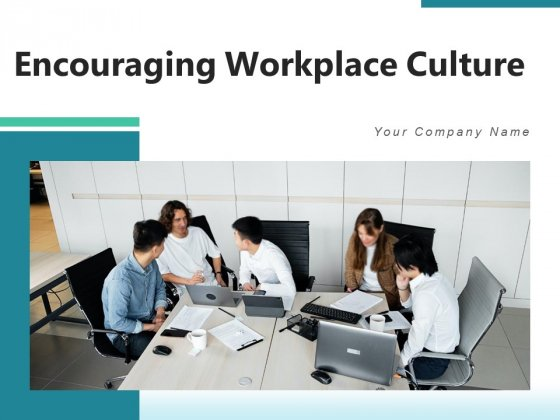 Encouraging Workplace Culture Goals Growth Ppt PowerPoint Presentation Complete Deck