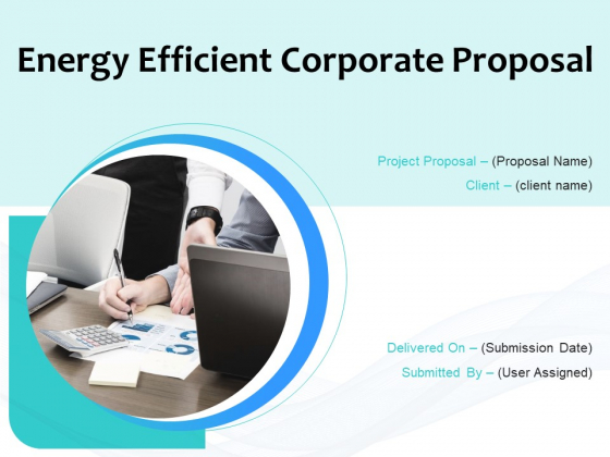 Energy Efficient Corporate Proposal Ppt PowerPoint Presentation Complete Deck With Slides