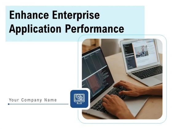 Enhance Enterprise Application Performance Ppt PowerPoint Presentation Complete Deck With Slides