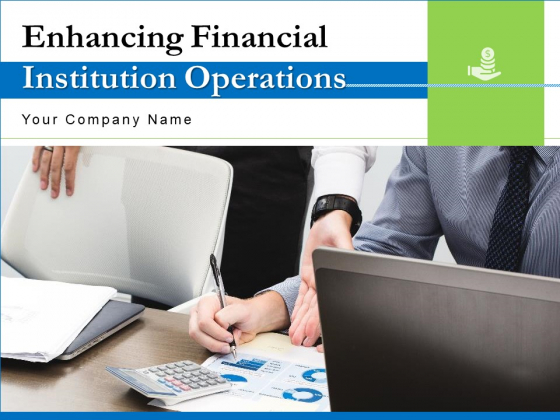 Enhancing Financial Institution Operations Ppt PowerPoint Presentation Complete Deck With Slides