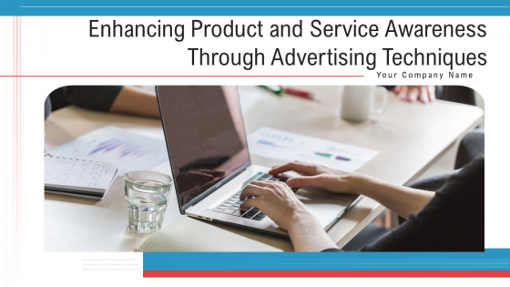 Enhancing Product And Service Awareness Through Advertising Techniques Ppt PowerPoint Presentation Complete Deck With Slides