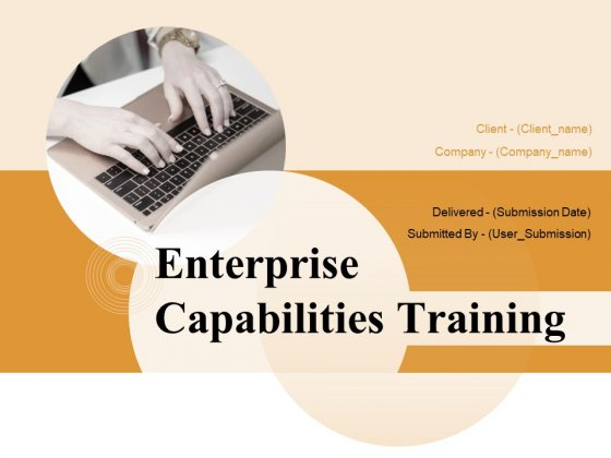 Enterprise Capabilities Training Ppt PowerPoint Presentation Complete Deck With Slides