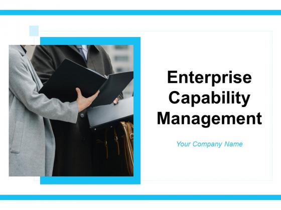 Enterprise Capability Management Ppt PowerPoint Presentation Complete Deck With Slides