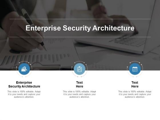 Enterprise Security Architecture Ppt PowerPoint Presentation Show Graphics Cpb