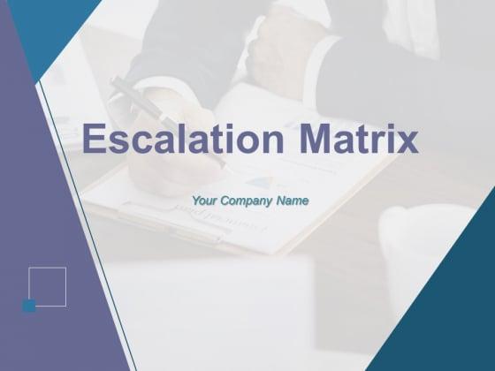 Escalation Matrix Ppt PowerPoint Presentation Complete Deck With Slides