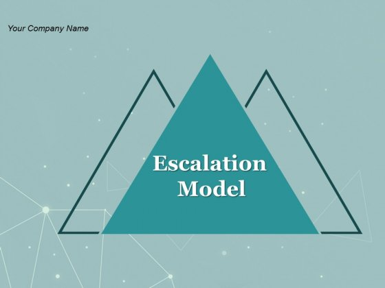 Escalation Model Ppt PowerPoint Presentation Complete Deck With Slides