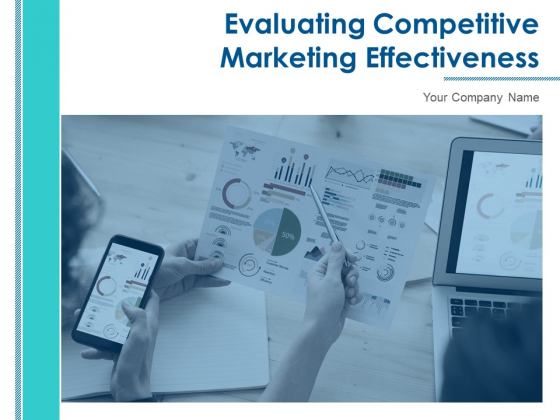 Evaluating Competitive Marketing Effectiveness Ppt PowerPoint Presentation Complete Deck With Slides