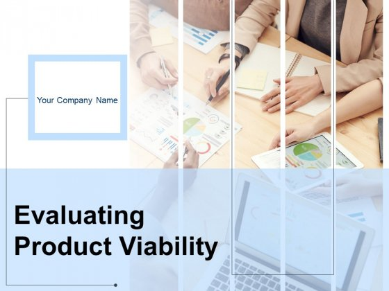Evaluating Product Viability Ppt PowerPoint Presentation Complete Deck With Slides