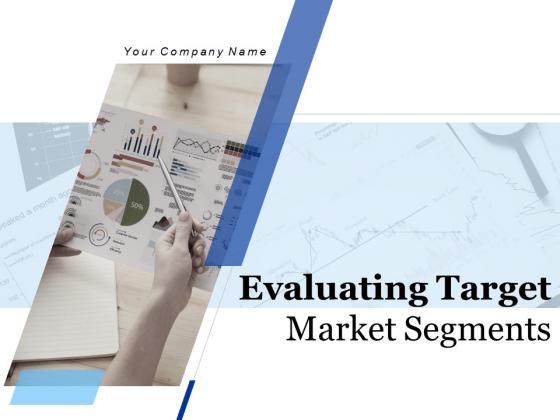 Evaluating_Target_Market_Segments_Ppt_PowerPoint_Presentation_Complete_Deck_With_Slides_Slide_1