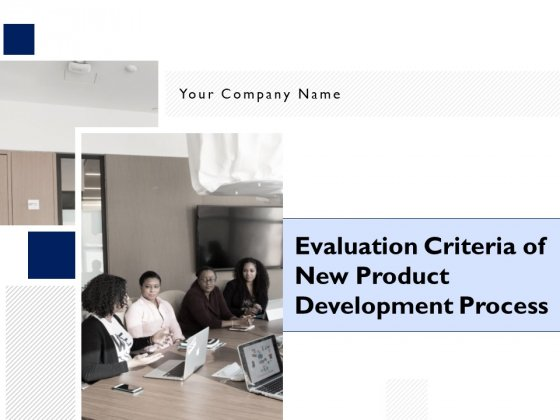 Evaluation Criteria Of New Product Development Process Ppt PowerPoint Presentation Complete Deck With Slides