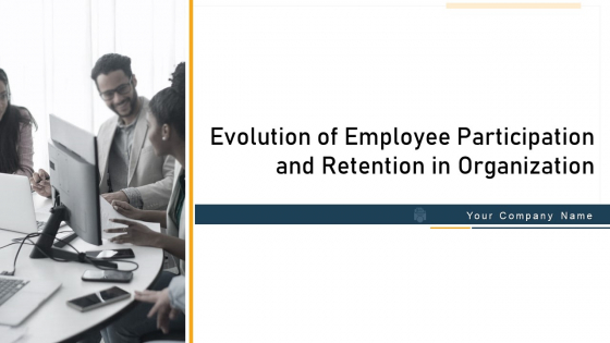 Evolution Of Employee Participation And Retention In Organization Ppt PowerPoint Presentation Complete With Slides