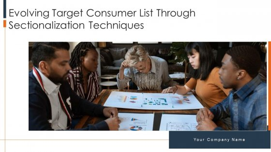 Evolving Target Consumer List Through Sectionalization Techniques Ppt PowerPoint Presentation Complete Deck With Slides