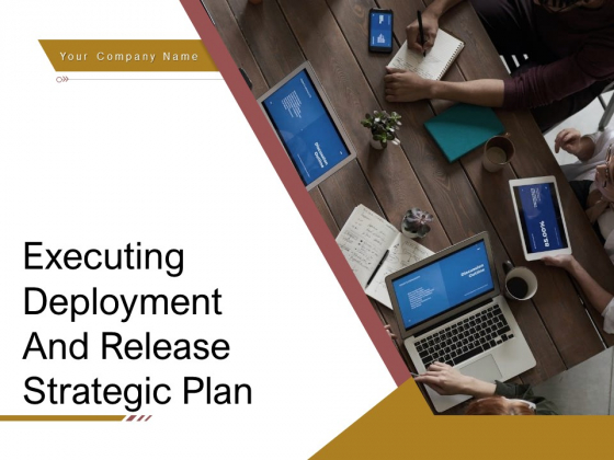 Executing Deployment And Release Strategic Plan Ppt PowerPoint Presentation Complete Deck With Slides