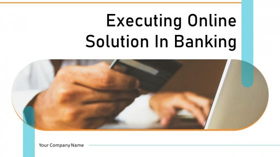 Executing Online Solution In Banking Ppt PowerPoint Presentation Complete Deck With Slides