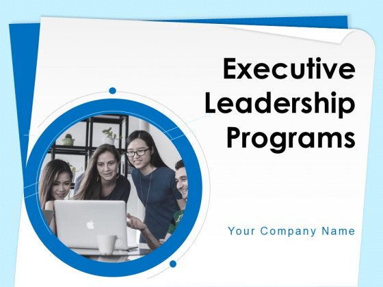 Executive Leadership Programs Ppt PowerPoint Presentation Complete Deck With Slides