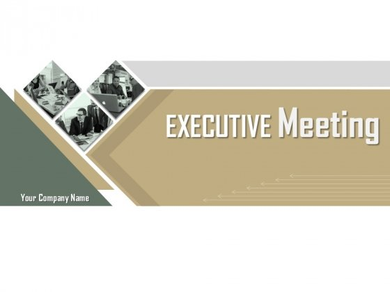 Executive Meeting Ppt PowerPoint Presentation Complete Deck With Slides