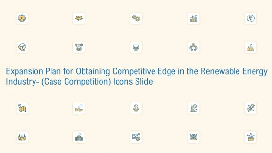 Expansion Plan For Obtaining Competitive Edge Renewable Energy Industry Case Competition Icon Slide Themes PDF