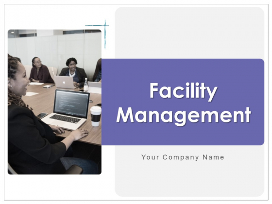 Facility Management Ppt PowerPoint Presentation Complete Deck With Slides