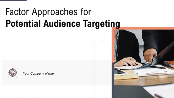 Factor Approaches For Potential Audience Targeting Ppt PowerPoint Presentation Complete With Slides