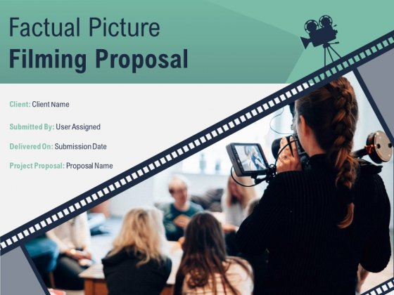 Factual Picture Filming Proposal Ppt PowerPoint Presentation Complete Deck With Slides