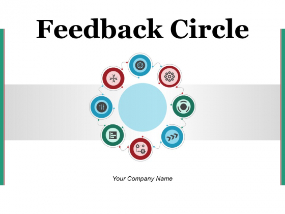 Feedback Circle Business Goals Ppt PowerPoint Presentation Complete Deck