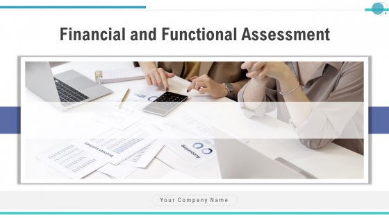 Financial And Functional Assessment Ppt PowerPoint Presentation Complete Deck With Slides
