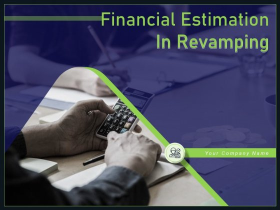 Financial Estimation In Revamping Ppt PowerPoint Presentation Complete Deck With Slides