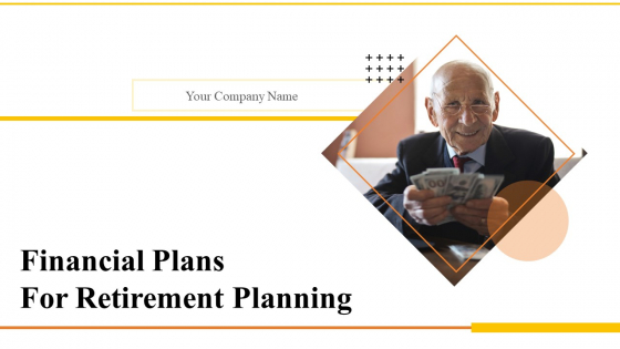 Financial Plans For Retirement Planning Ppt PowerPoint Presentation Complete Deck With Slides
