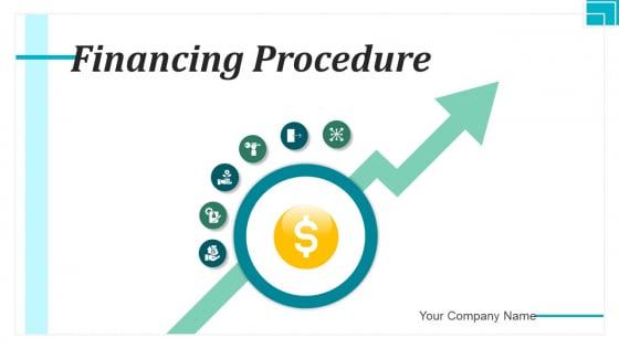 Financing Procedure Process Business Ppt PowerPoint Presentation Complete Deck