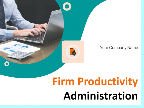 Firm Productivity Administration Ppt PowerPoint Presentation Complete Deck With Slides