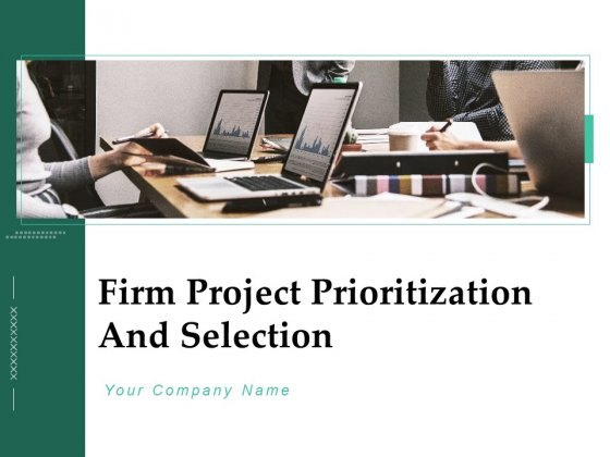 Firm Project Prioritization And Selection Ppt PowerPoint Presentation Complete Deck With Slides