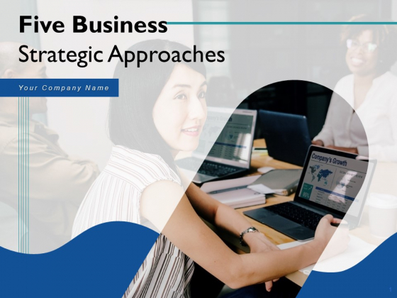 Five Business Strategic Approaches Ppt PowerPoint Presentation Complete Deck With Slides