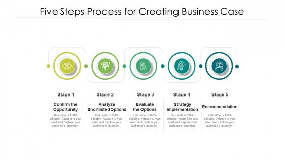 Five Steps Process For Creating Business Case Ppt Styles Ideas PDF