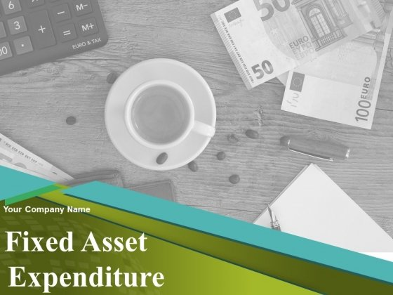 Fixed Asset Expenditure Ppt PowerPoint Presentation Complete Deck With Slides