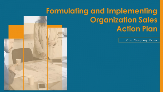 Formulating And Implementing Organization Sales Action Plan Ppt PowerPoint Presentation Complete Deck With Slides