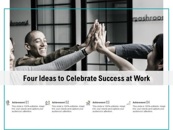 Four Ideas To Celebrate Success At Work Ppt PowerPoint Presentation Outline Model