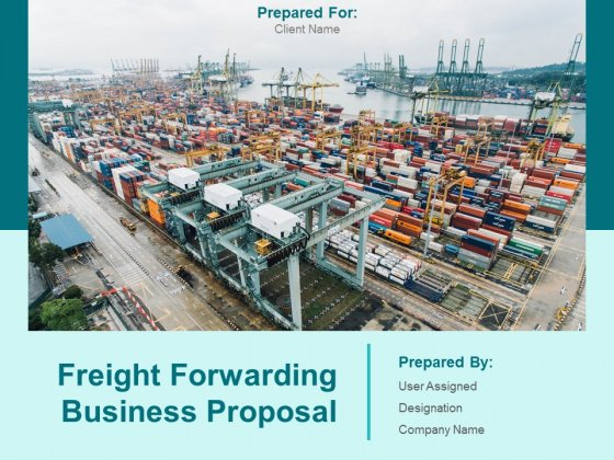 Freight Forwarding Business Proposal Ppt PowerPoint Presentation Complete Deck With Slides