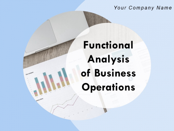 Functional Analysis Of Business Operations Ppt PowerPoint Presentation Complete Deck With Slides