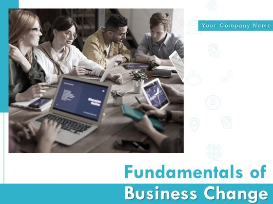 Fundamentals Of Business Change Ppt PowerPoint Presentation Complete Deck With Slides