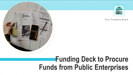 Funding Deck To Procure Funds From Public Enterprises Ppt PowerPoint Presentation Complete With Slides