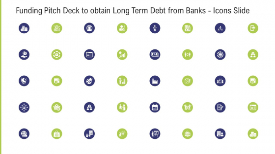 Funding Pitch Deck To Obtain Long Term Debt From Banks Icons Slide Ppt Ideas Graphics Tutorials PDF