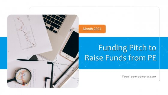 Funding Pitch To Raise Funds From PE Ppt PowerPoint Presentation Complete Deck With Slides