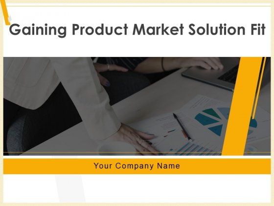 Gaining Product Market Solution Fit Ppt PowerPoint Presentation Complete Deck With Slides