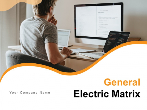 General Electric Matrix Business Competitive Strength Ppt PowerPoint Presentation Complete Deck